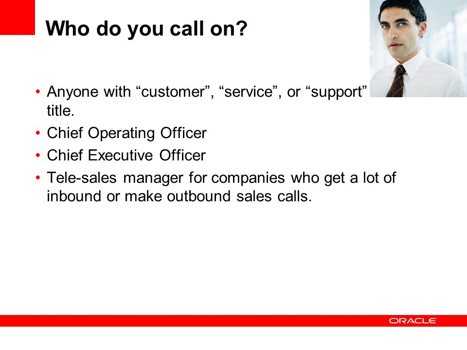 Who do you call on Anyone with customer , service , or support in the title. Chief Operating Officer.