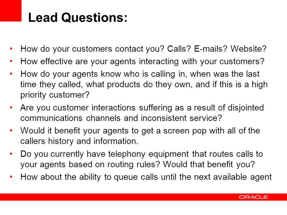 Lead Questions: How do your customers contact you Calls E-mails Website How effective are your agents interacting with your customers