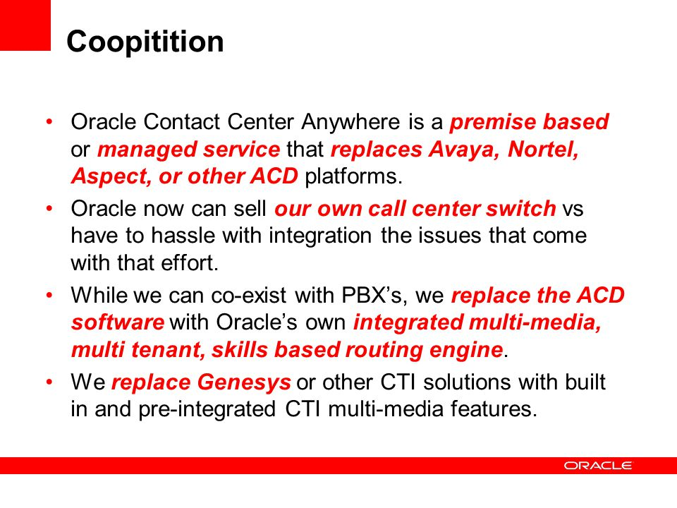 Coopitition Oracle Contact Center Anywhere is a premise based or managed service that replaces Avaya, Nortel, Aspect, or other ACD platforms.