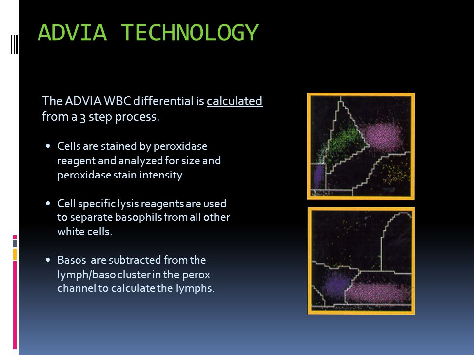 ADVIA TECHNOLOGY The ADVIA WBC differential is calculated from a 3 step process.