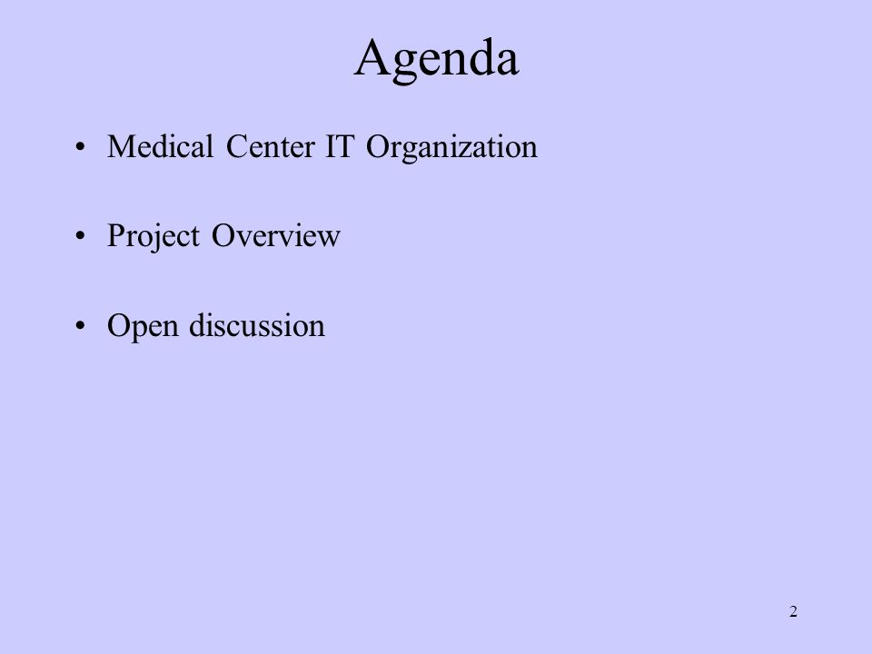 Agenda Medical Center IT Organization Project Overview Open discussion