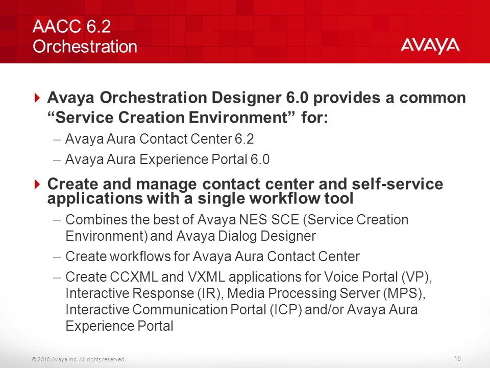 AACC 6.2 Orchestration Avaya Orchestration Designer 6.0 provides a common Service Creation Environment for: