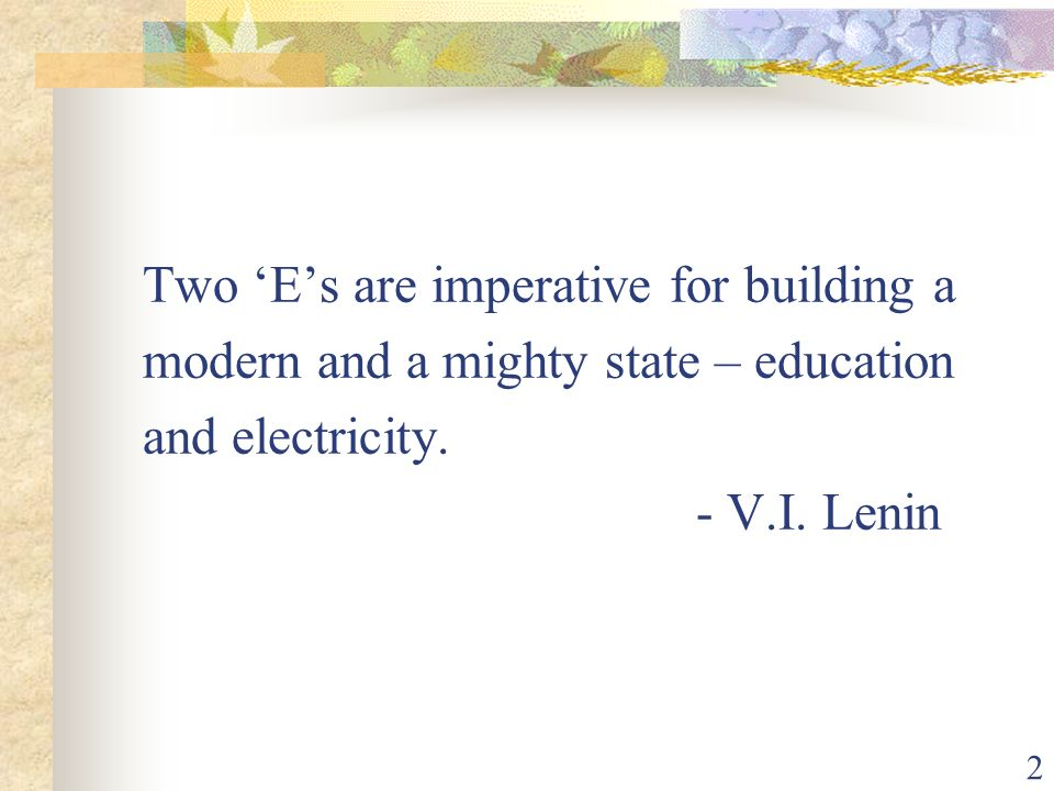 Two 'E's are imperative for building a modern and a mighty state – education and electricity.