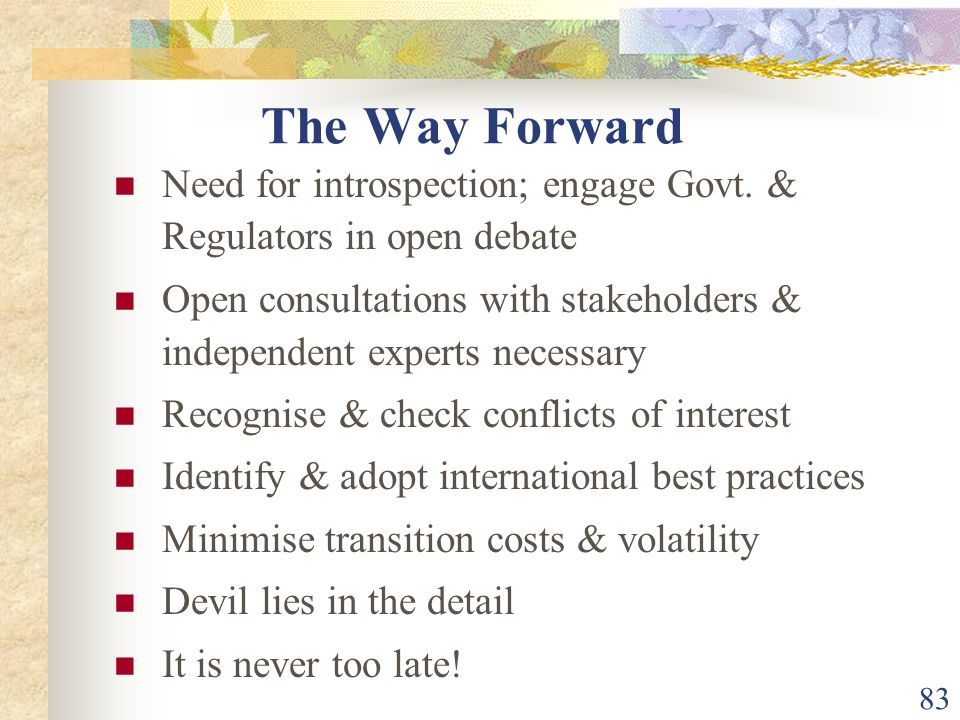 The Way Forward Need for introspection; engage Govt. & Regulators in open debate.