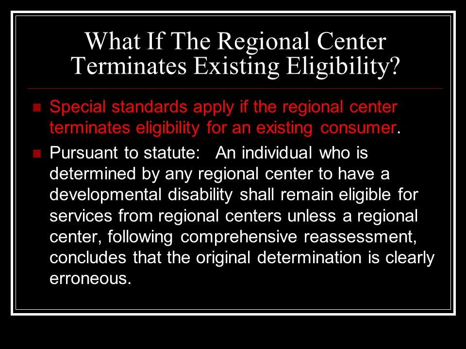 What If The Regional Center Terminates Existing Eligibility