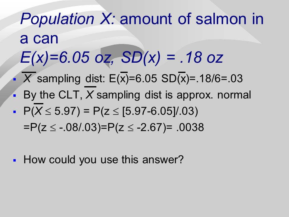 Population X: amount of salmon in a can E(x)=6.05 oz, SD(x) = .18 oz