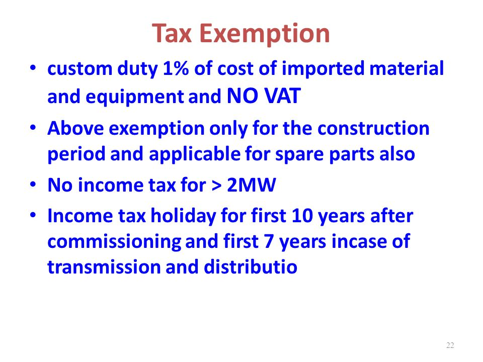 Tax Exemption custom duty 1% of cost of imported material and equipment and NO VAT.
