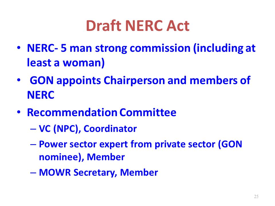 Draft NERC Act NERC- 5 man strong commission (including at least a woman) GON appoints Chairperson and members of NERC.