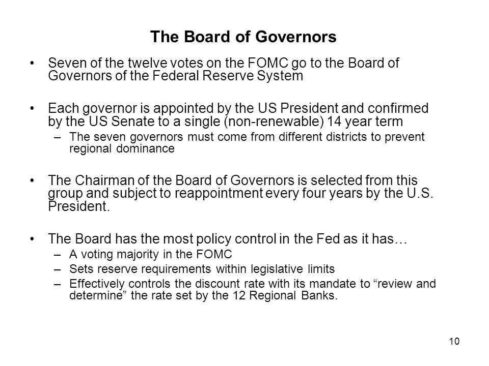 The Board of Governors Seven of the twelve votes on the FOMC go to the Board of Governors of the Federal Reserve System.