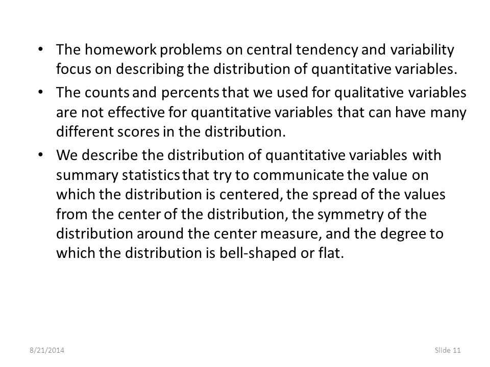 The homework problems on central tendency and variability focus on describing the distribution of quantitative variables.