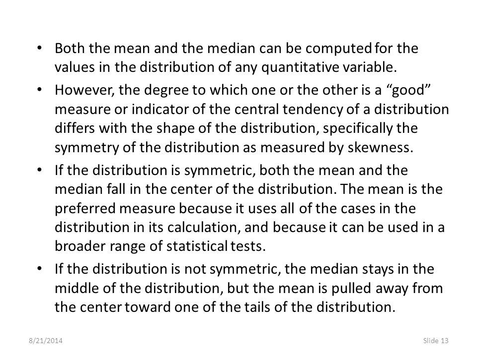 Both the mean and the median can be computed for the values in the distribution of any quantitative variable.