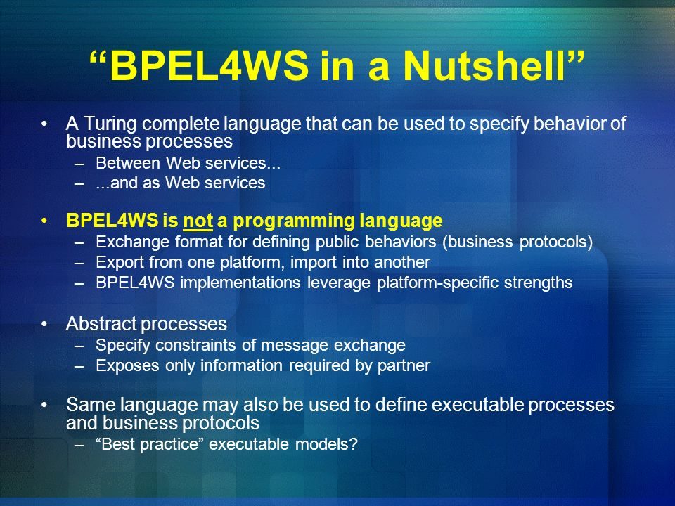BPEL4WS in a Nutshell A Turing complete language that can be used to specify behavior of business processes.