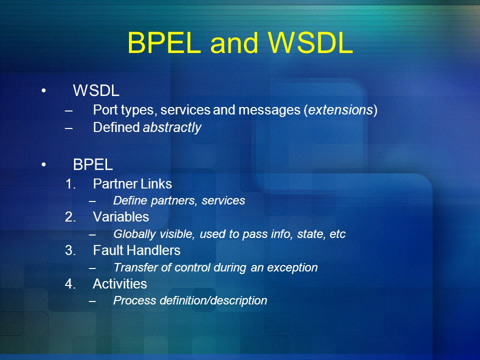 BPEL and WSDL WSDL BPEL Port types, services and messages (extensions)