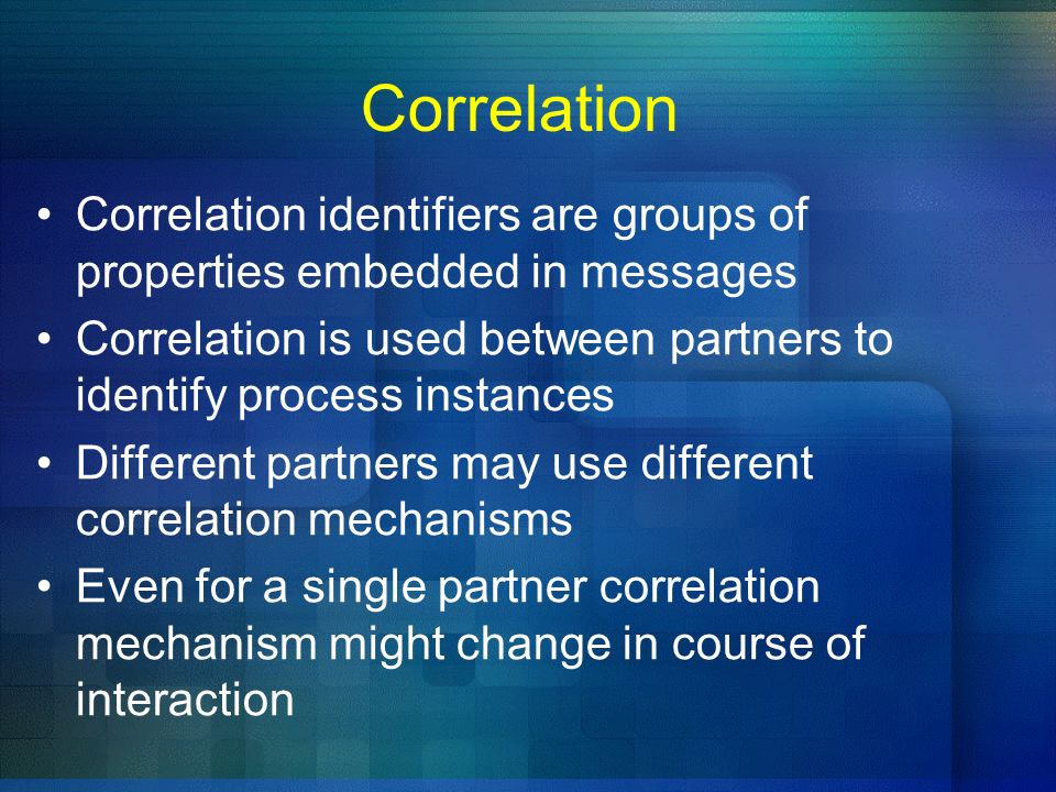 Correlation Correlation identifiers are groups of properties embedded in messages.