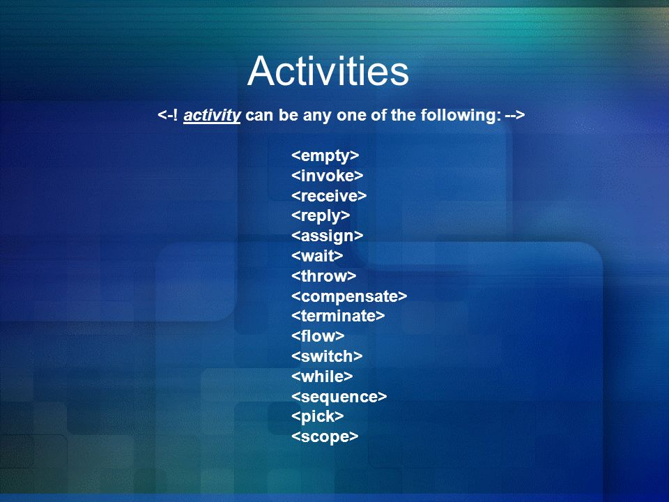 Activities <-! activity can be any one of the following: -->
