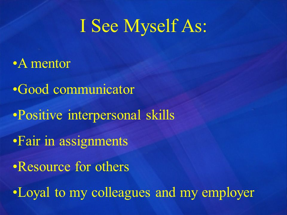 I See Myself As: A mentor Good communicator