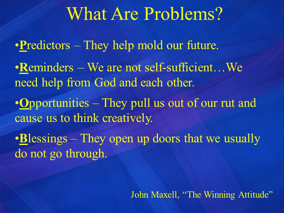 What Are Problems Predictors – They help mold our future.
