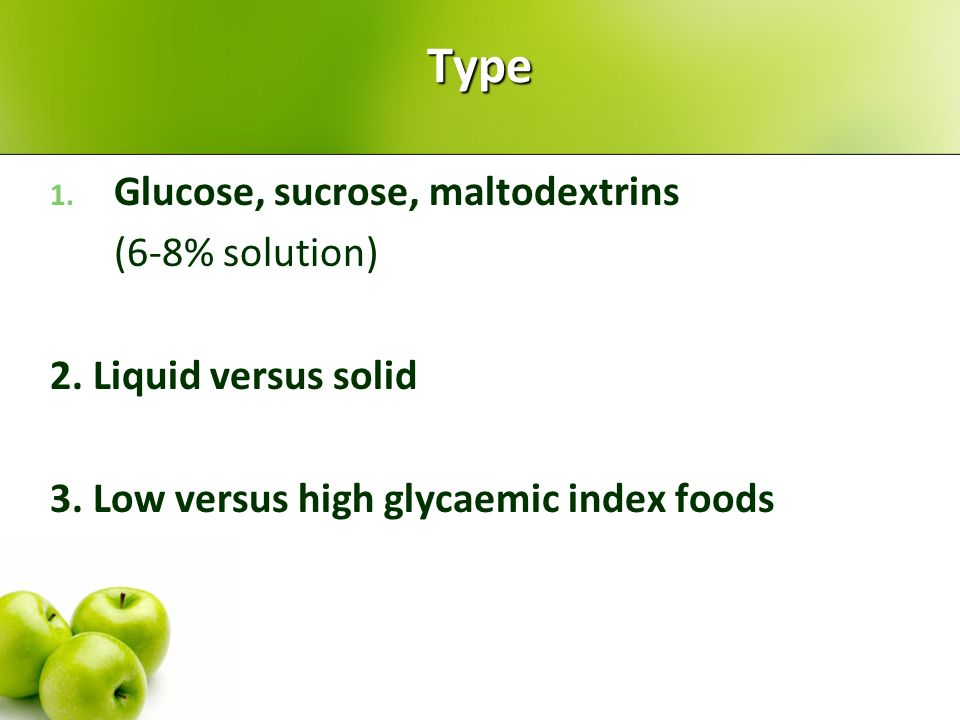 Type Glucose, sucrose, maltodextrins (6-8% solution)