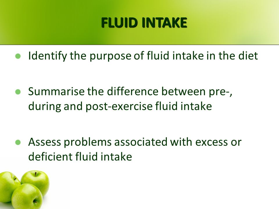 FLUID INTAKE Identify the purpose of fluid intake in the diet