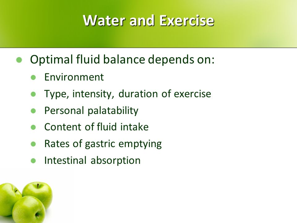 Water and Exercise Optimal fluid balance depends on: Environment