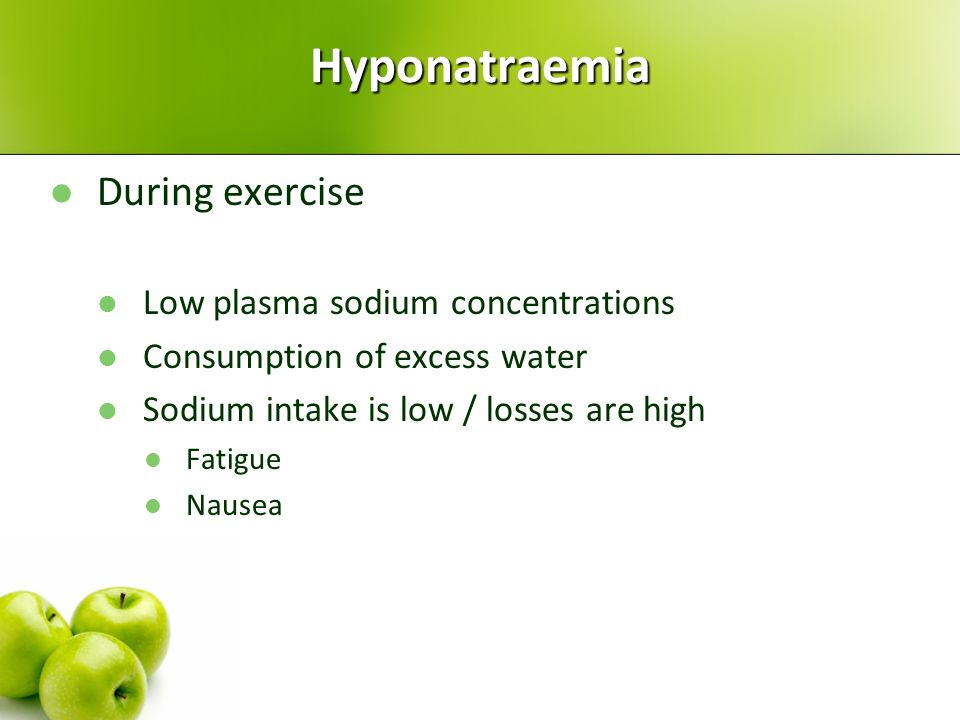 Hyponatraemia During exercise Low plasma sodium concentrations