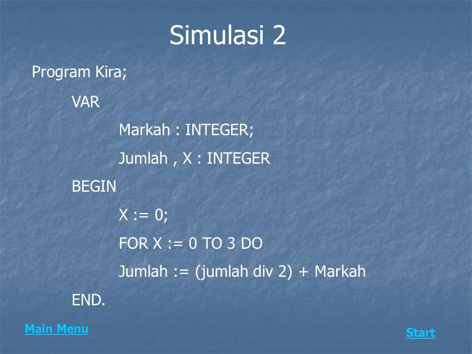 Simulasi 2 Program Kira; VAR Markah : INTEGER; Jumlah , X : INTEGER