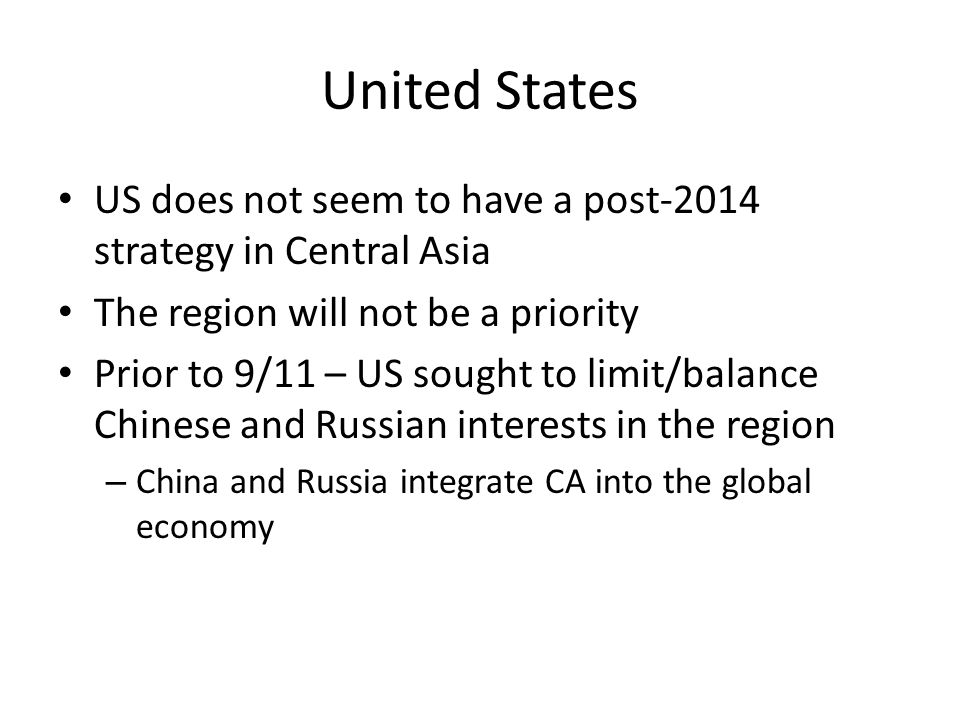 United States US does not seem to have a post-2014 strategy in Central Asia. The region will not be a priority.