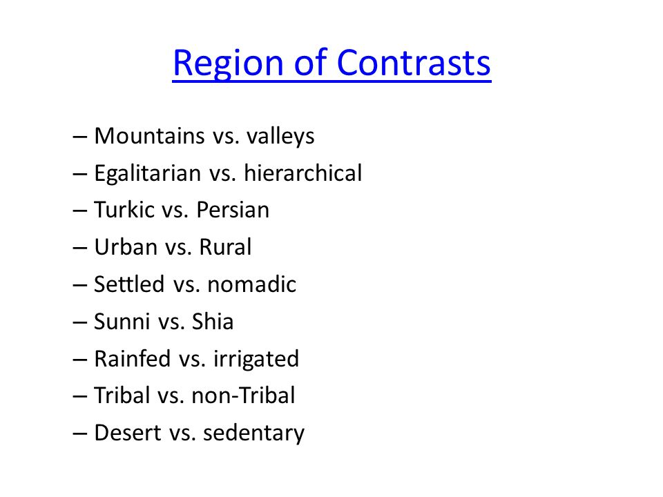Region of Contrasts Mountains vs. valleys Egalitarian vs. hierarchical
