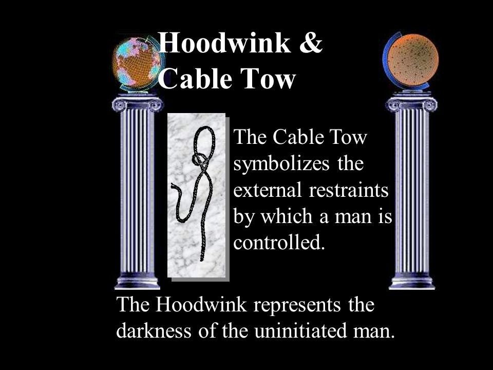 Hoodwink & Cable TowThe Cable Tow symbolizes the external restraints by which a man is controlled.