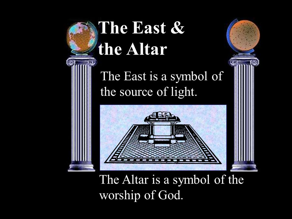 The East & the Altar The East is a symbol of the source of light.