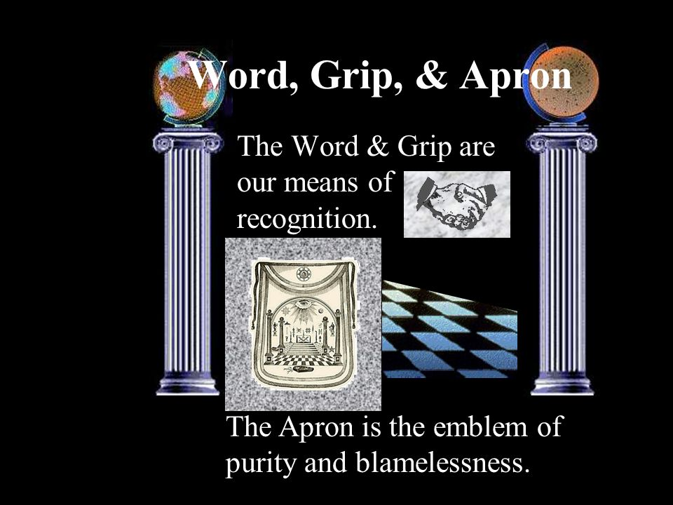 Word, Grip, & Apron The Word & Grip are our means of recognition.