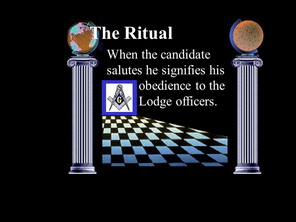The Ritual When the candidate salutes he signifies his