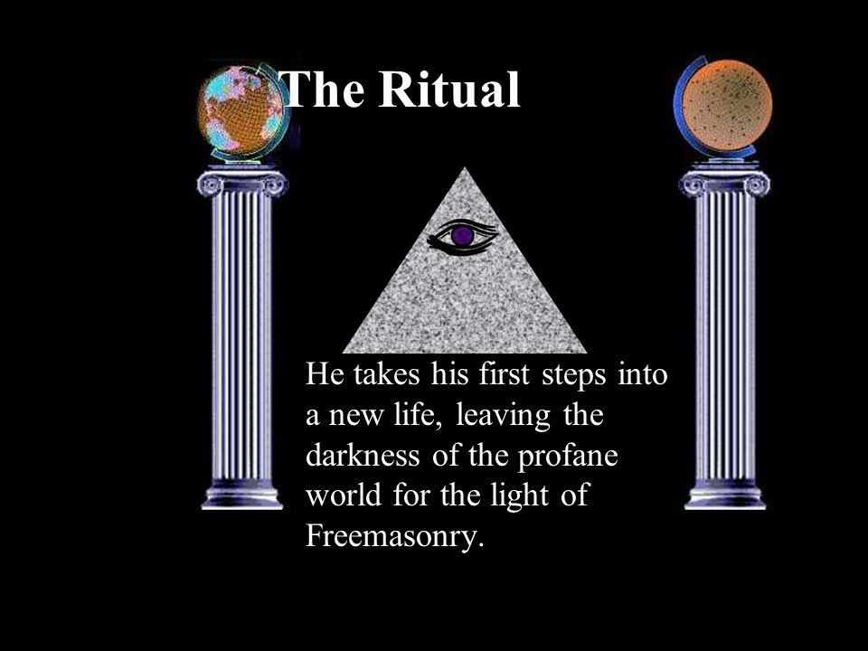 The RitualHe takes his first steps into a new life, leaving the darkness of the profane world for the light of Freemasonry.