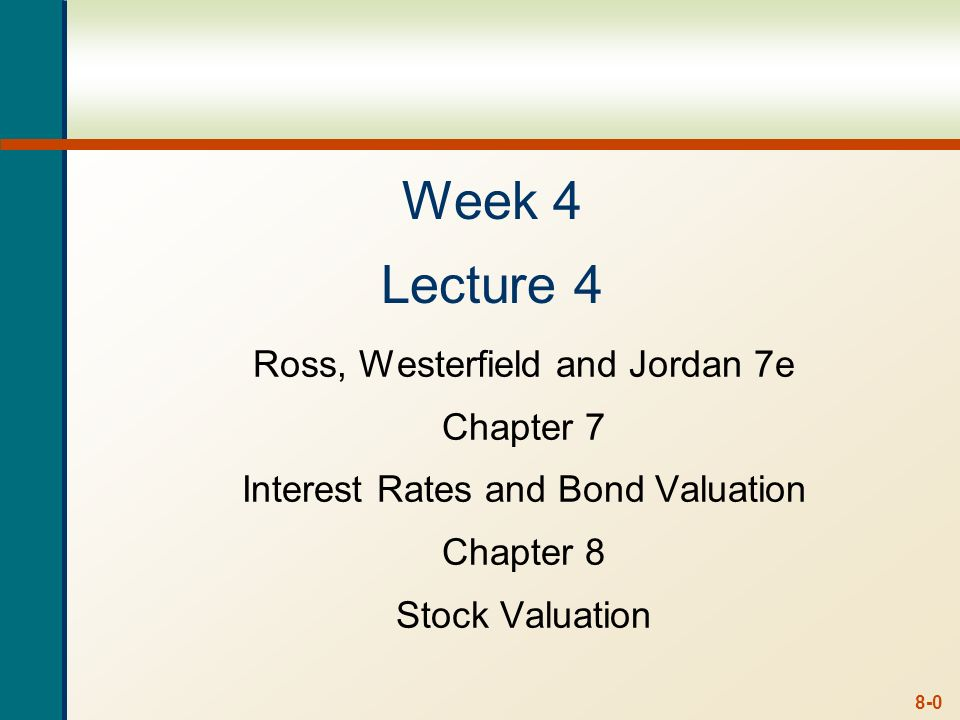 Week 4 Lecture 4 Ross, Westerfield and Jordan 7e Chapter 7