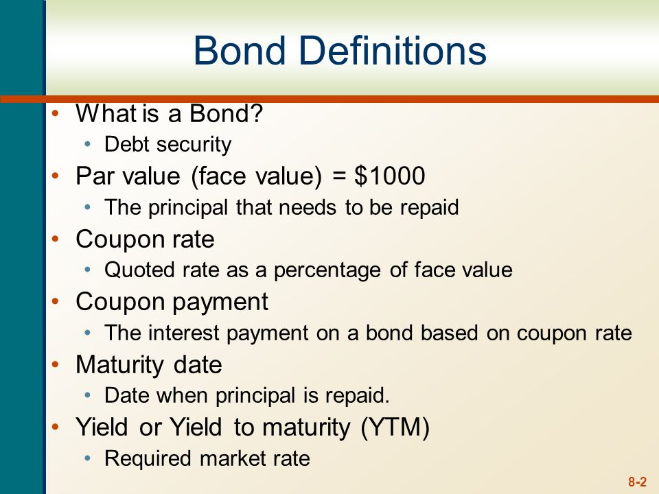 Bond Definitions What is a Bond Par value (face value) = $1000
