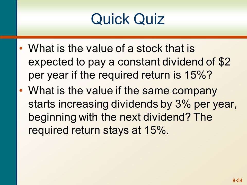 Quick Quiz What is the value of a stock that is expected to pay a constant dividend of $2 per year if the required return is 15%