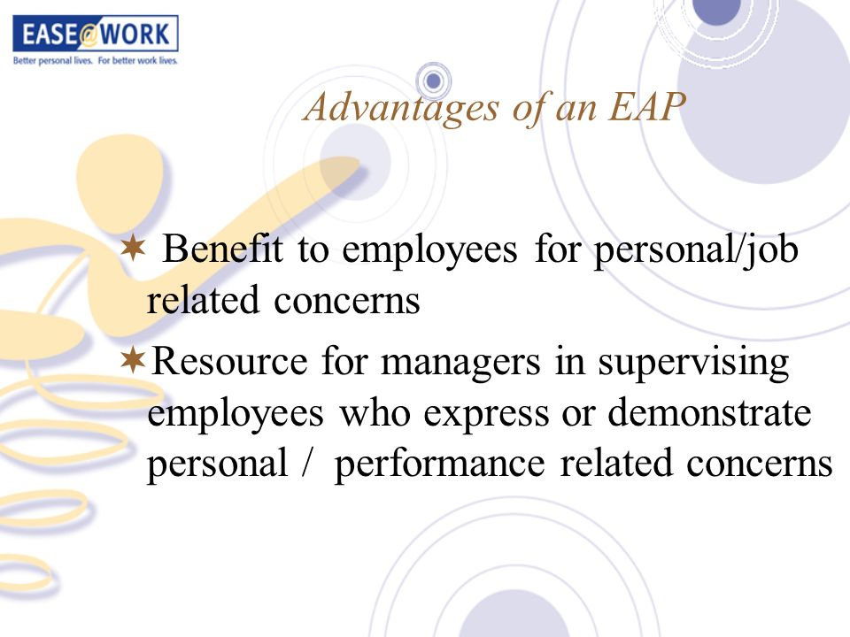 Advantages of an EAPBenefit to employees for personal/job related concerns.