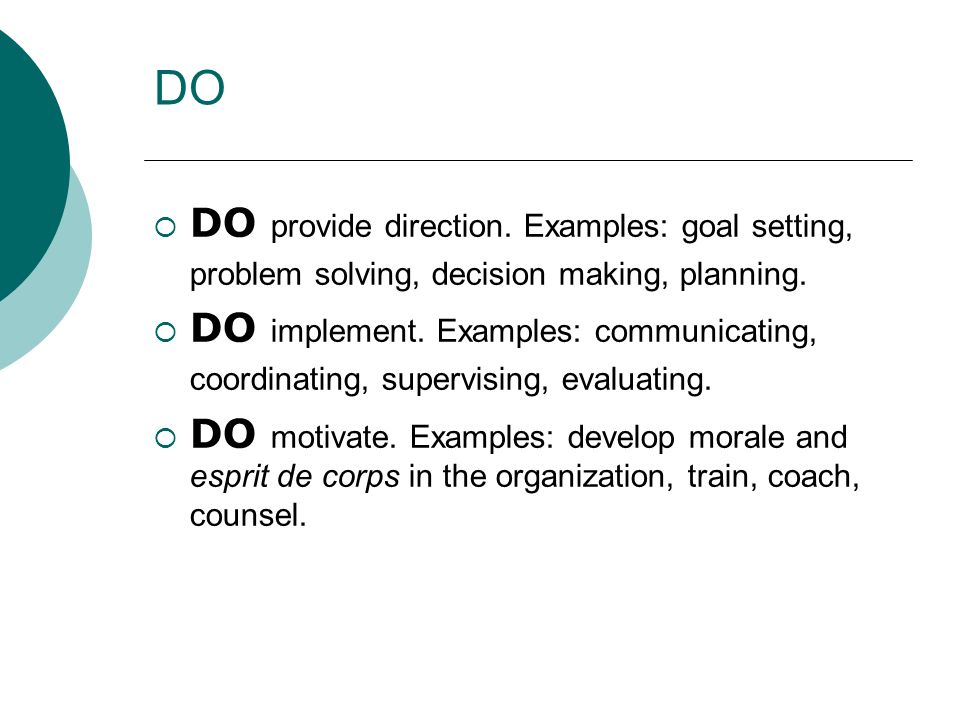 DO DO provide direction. Examples: goal setting, problem solving, decision making, planning.