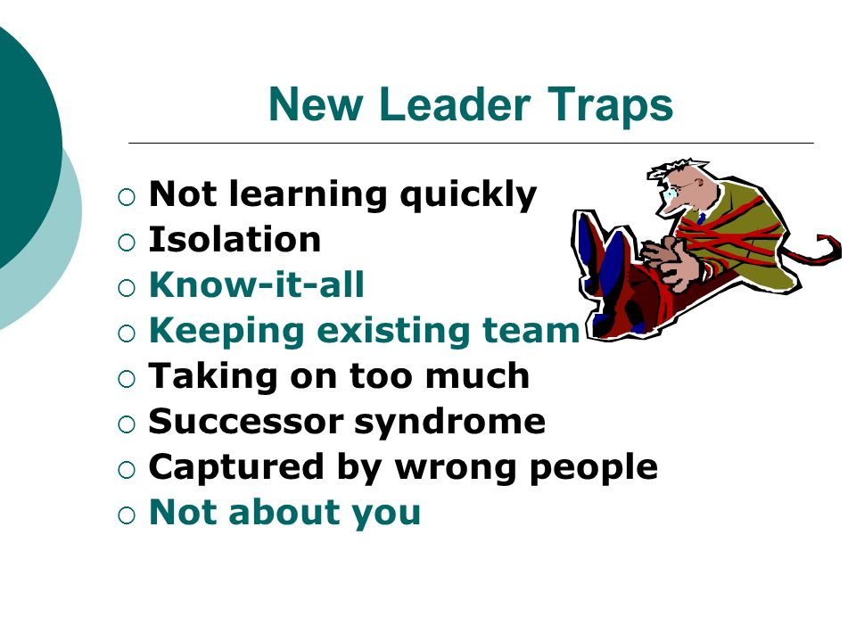 New Leader Traps Not learning quickly Isolation Know-it-all