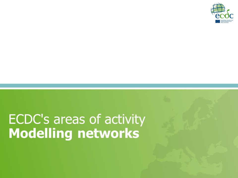 ECDC s areas of activity Modelling networks