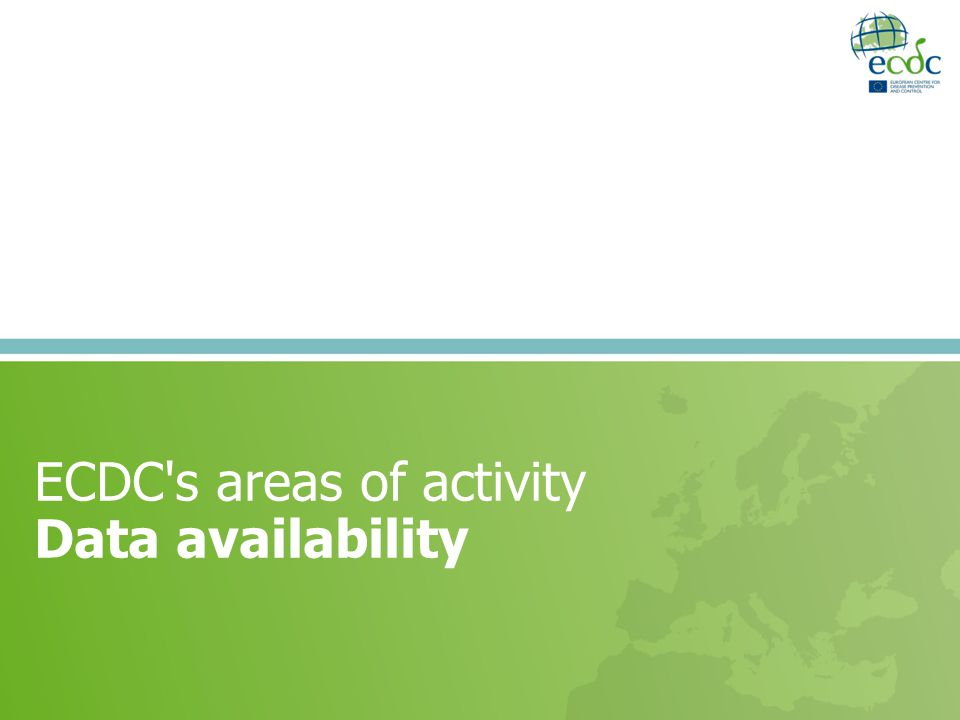 ECDC s areas of activity Data availability