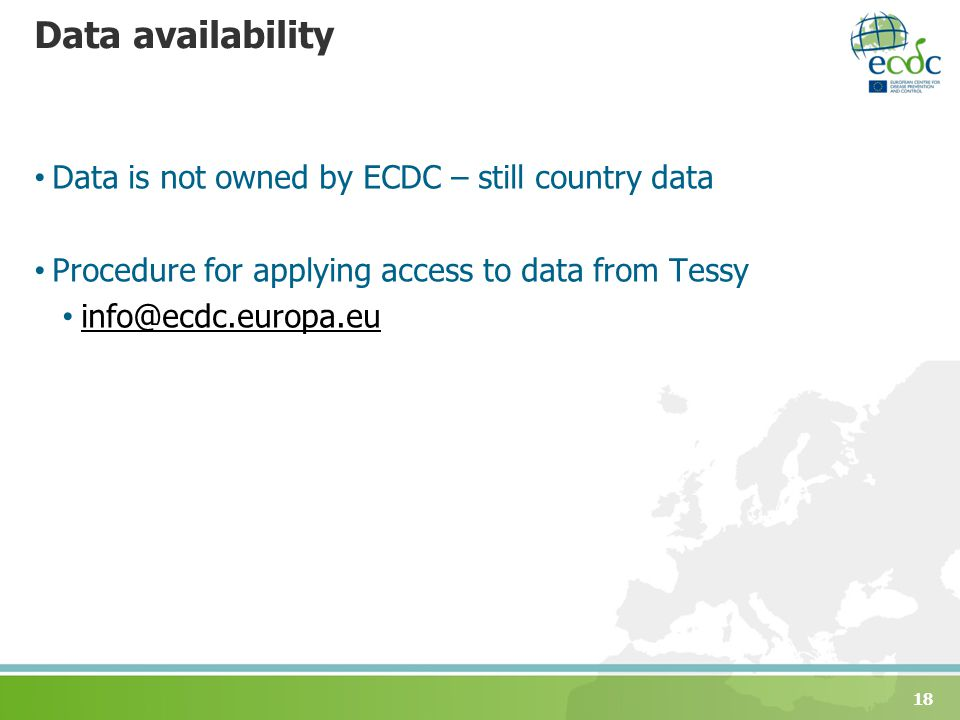 Data availability Data is not owned by ECDC – still country data