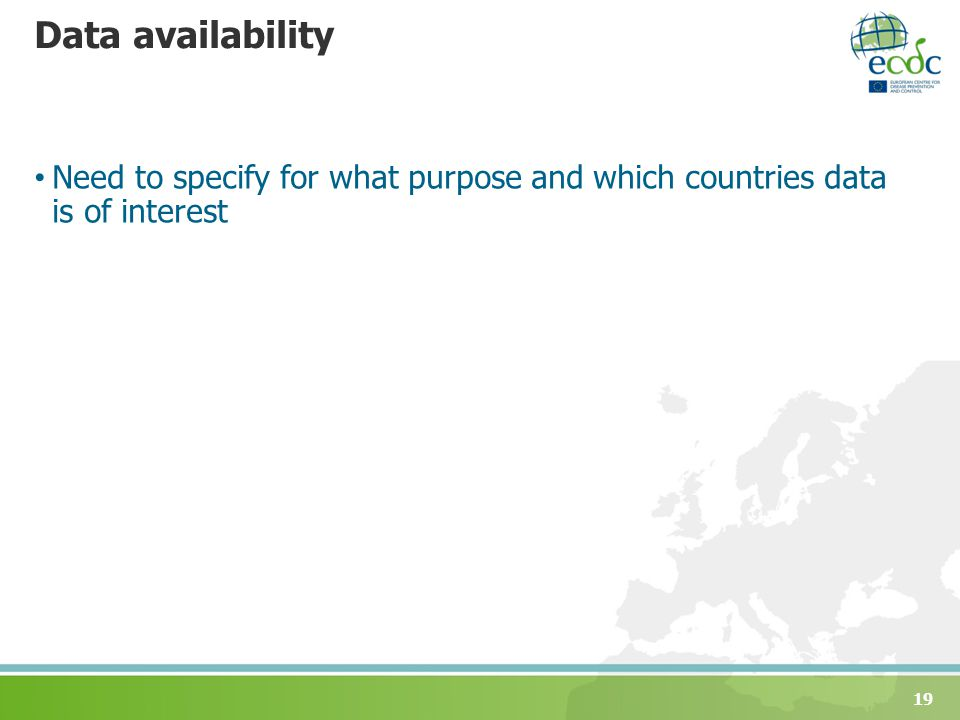 Data availability Need to specify for what purpose and which countries data is of interest