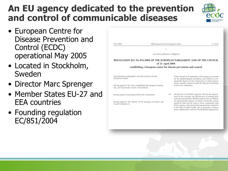 An EU agency dedicated to the prevention and control of communicable diseases