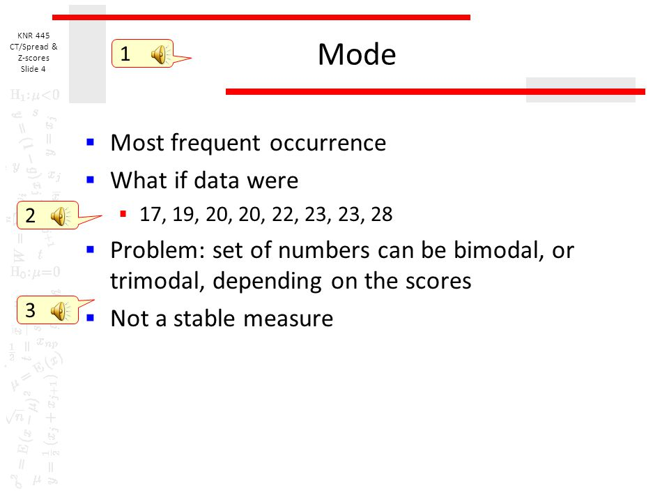Mode Most frequent occurrence What if data were
