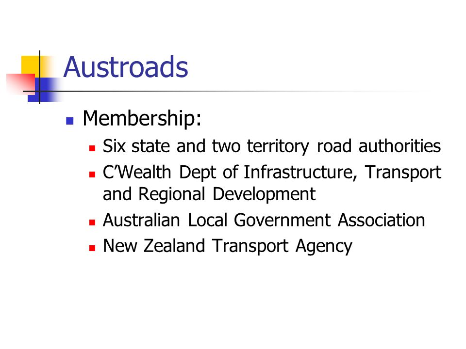 Austroads Membership: Six state and two territory road authorities