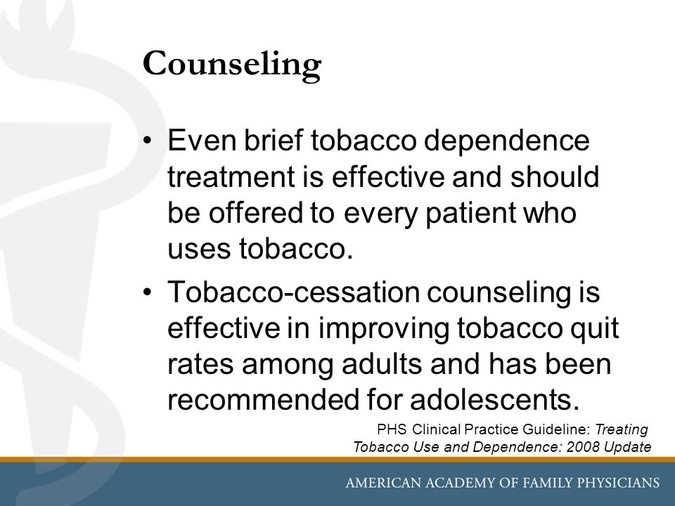 Counseling Even brief tobacco dependence treatment is effective and should be offered to every patient who uses tobacco.