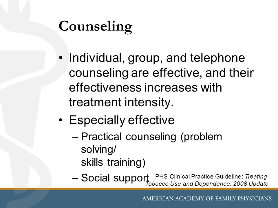 Counseling Individual, group, and telephone counseling are effective, and their effectiveness increases with treatment intensity.
