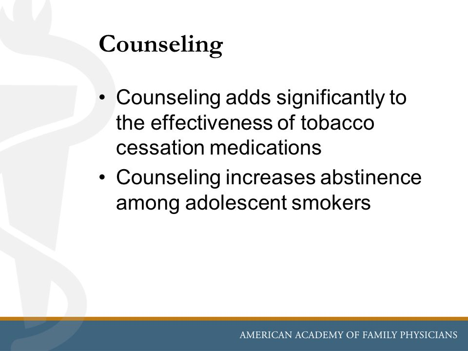 Counseling Counseling adds significantly to the effectiveness of tobacco cessation medications.