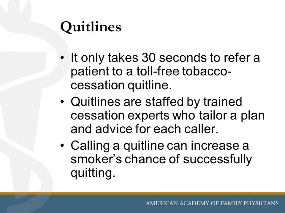 Quitlines It only takes 30 seconds to refer a patient to a toll-free tobacco-cessation quitline.